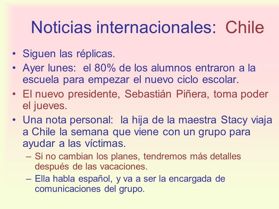 Noticias internacionales: Chile Siguen las réplicas. Ayer lunes: el 80% de los alumnos entraron a la escuela para empezar el nuevo ciclo escolar. El n