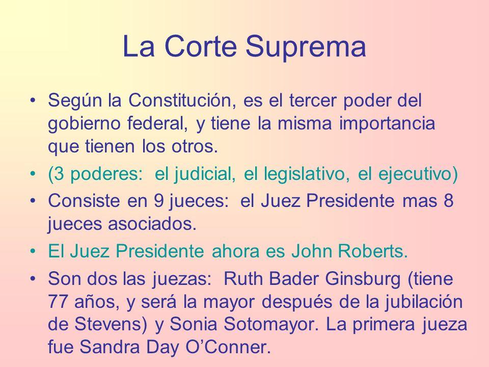 La Corte Suprema Según la Constitución, es el tercer poder del gobierno federal, y tiene la misma importancia que tienen los otros.