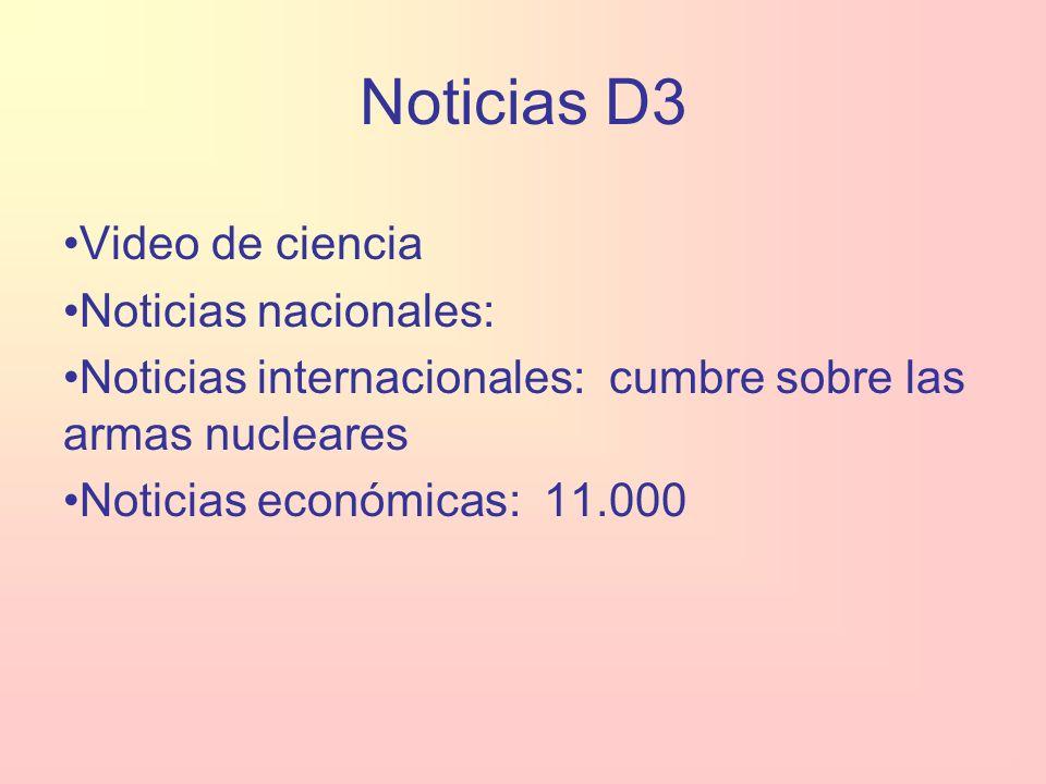 Noticias D3 Video de ciencia Noticias nacionales: Noticias internacionales: cumbre sobre las armas nucleares Noticias económicas: 11.000