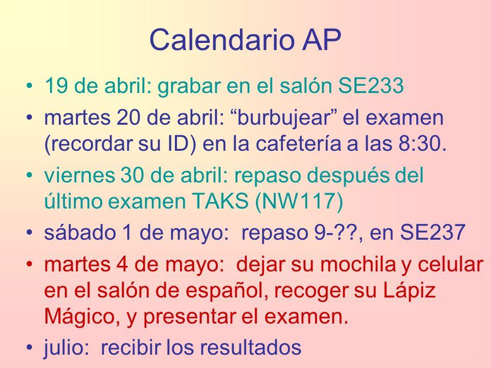 Calendario AP 19 de abril: grabar en el salón SE233 martes 20 de abril: burbujear el examen (recordar su ID) en la cafetería a las 8:30.