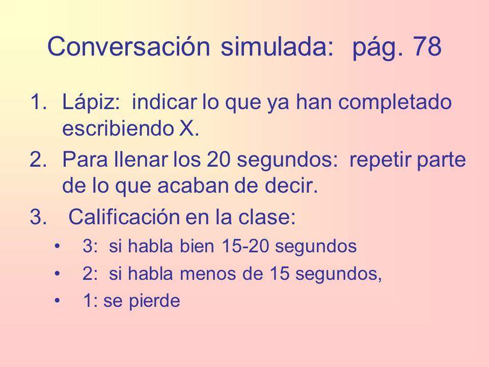 Conversación simulada: pág. 78 1.Lápiz: indicar lo que ya han completado escribiendo X.