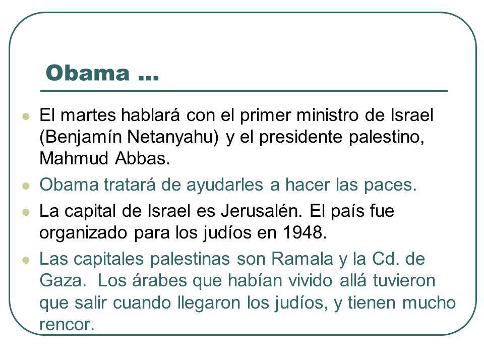 Obama … El martes hablará con el primer ministro de Israel (Benjamín Netanyahu) y el presidente palestino, Mahmud Abbas.