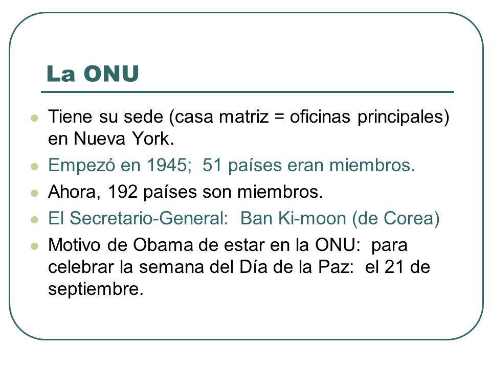 La ONU Tiene su sede (casa matriz = oficinas principales) en Nueva York.