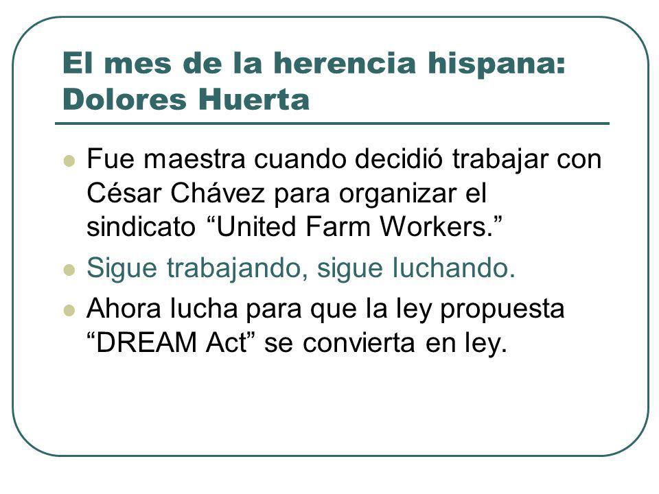 El mes de la herencia hispana: Dolores Huerta Fue maestra cuando decidió trabajar con César Chávez para organizar el sindicato United Farm Workers.