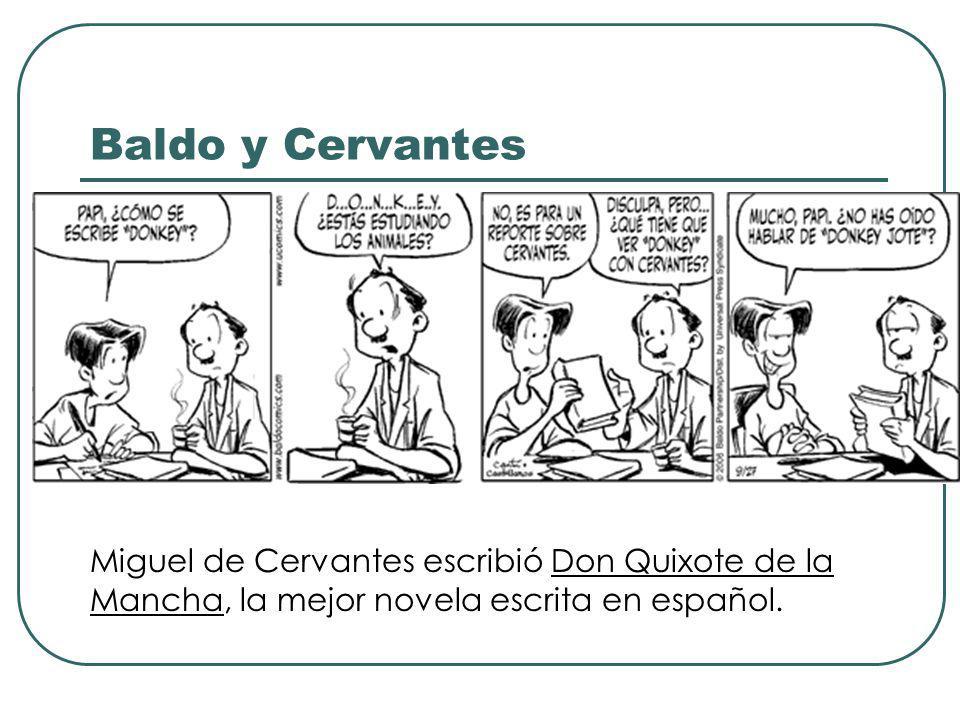 Baldo y Cervantes Miguel de Cervantes escribió Don Quixote de la Mancha, la mejor novela escrita en español.