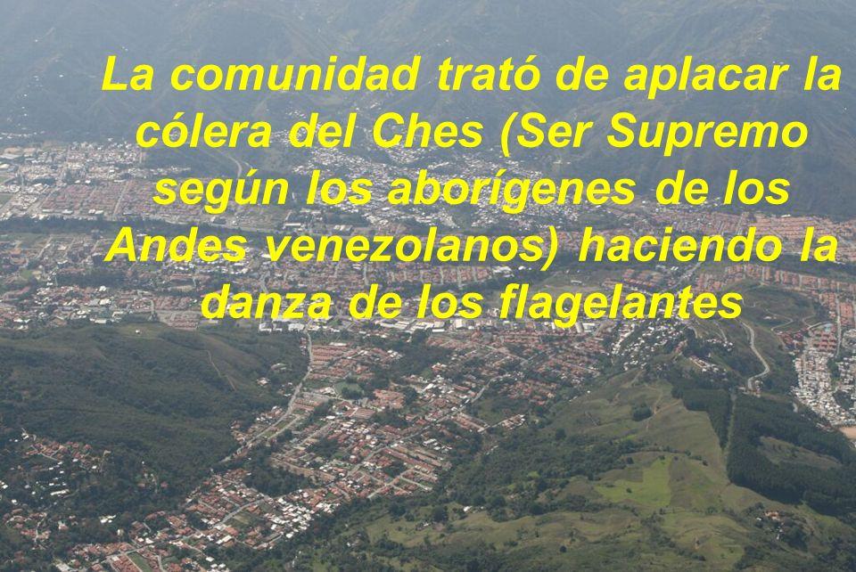 La comunidad trató de aplacar la cólera del Ches (Ser Supremo según los aborígenes de los Andes venezolanos) haciendo la danza de los flagelantes