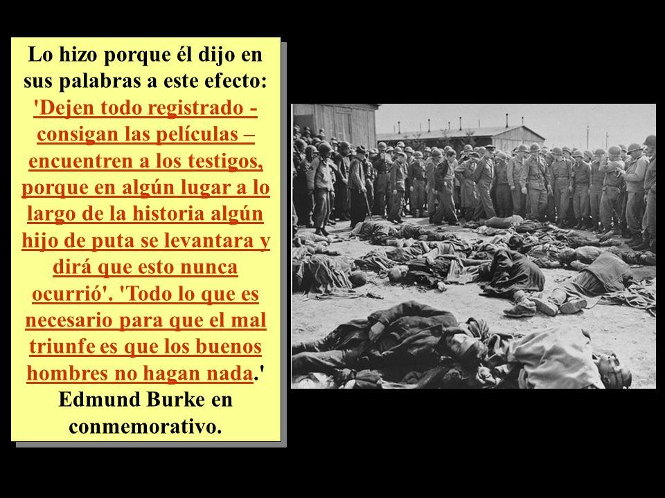 Cuando el Comandante Supremo de las Fuerzas Aliadas, el General Dwight Eisenhower, descubre a las víctimas de los campos de la muerte en Europa, orden
