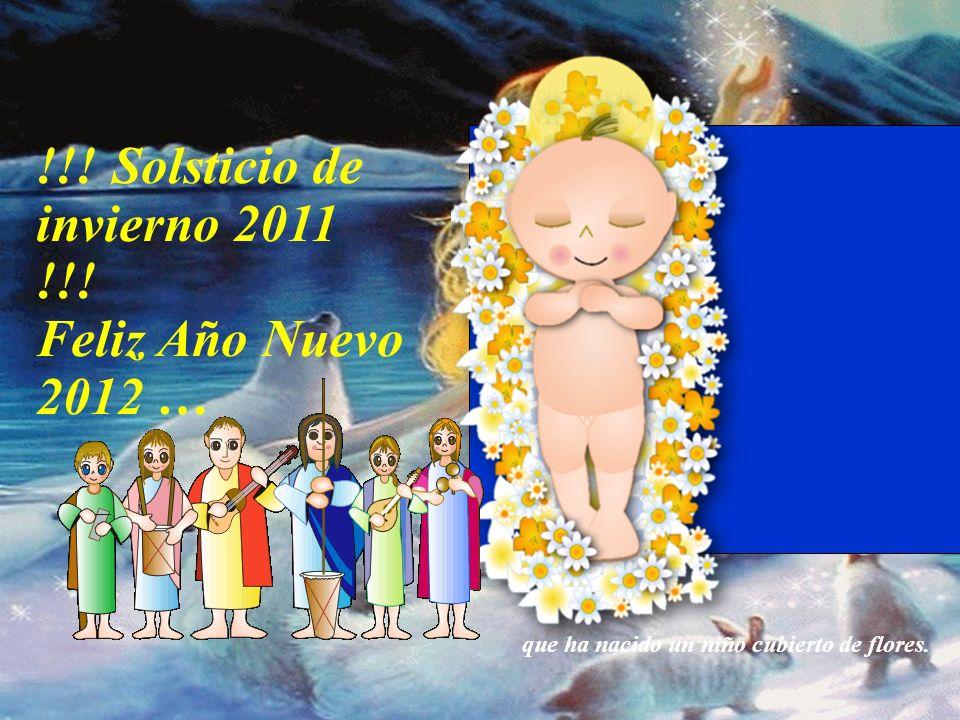 !!! Solsticio de invierno 2011 !!! Feliz Año Nuevo 2012 … Que las lágrimas sean pocas, y compartidas Que las alegrías estén siempre presentes y sean f