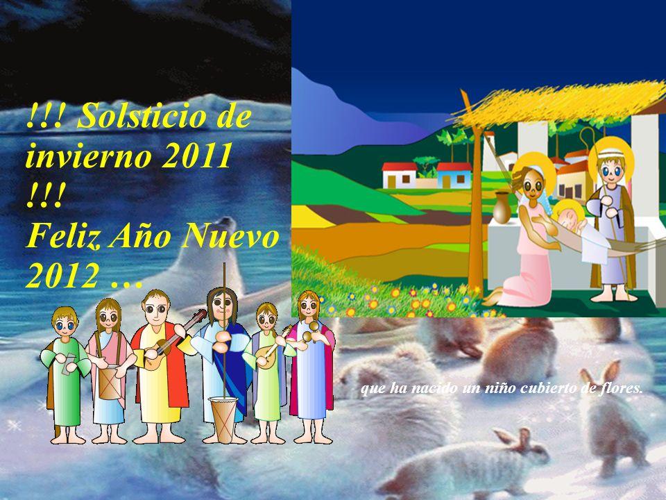 !!! Solsticio de invierno 2011 !!! Feliz Año Nuevo 2012 … Que aquel que necesite ayuda encuentre siempre en nosotros la reconfortante palabra amiga Qu