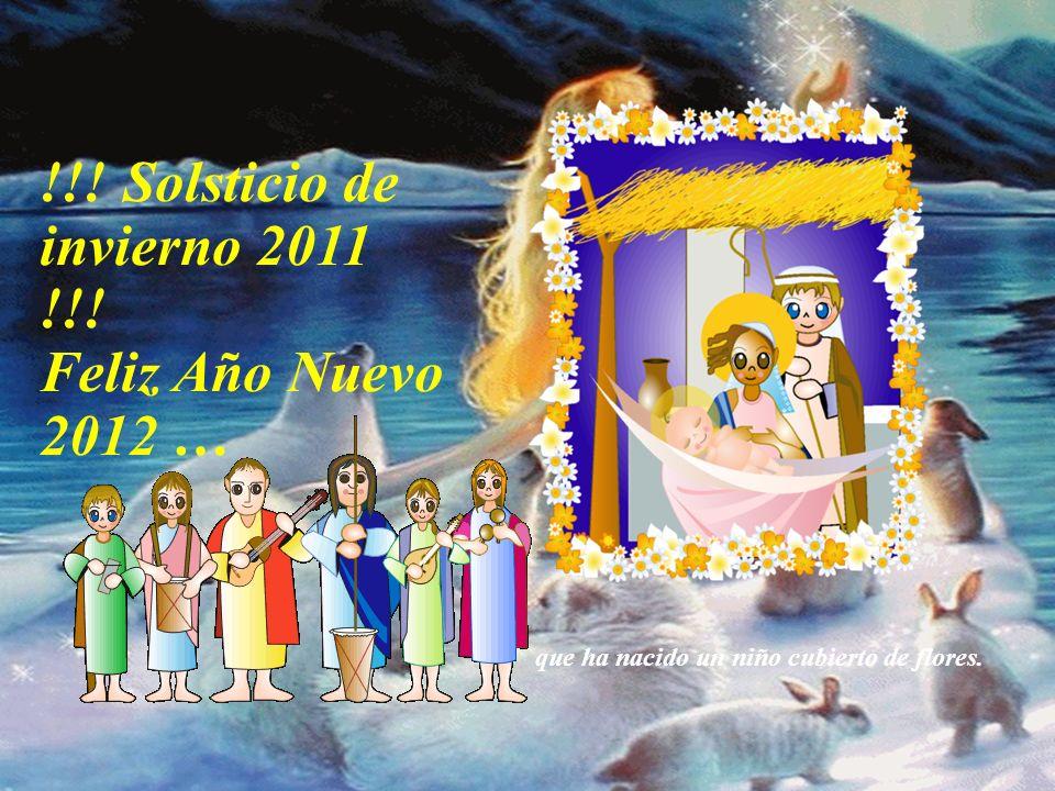 !!! Solsticio de invierno 2011 !!! Feliz Año Nuevo 2012 … Que nuestra LARGA JORNADA de los próximos 365 días este repleta de cosas buenas