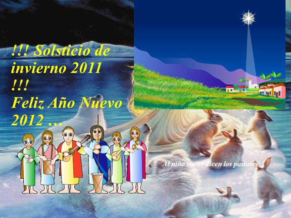 !!! Solsticio de invierno 2011 !!! Feliz Año Nuevo 2012 … San José y la Virgen, la mula y el buey fueron los que vieron al Niño nacer.