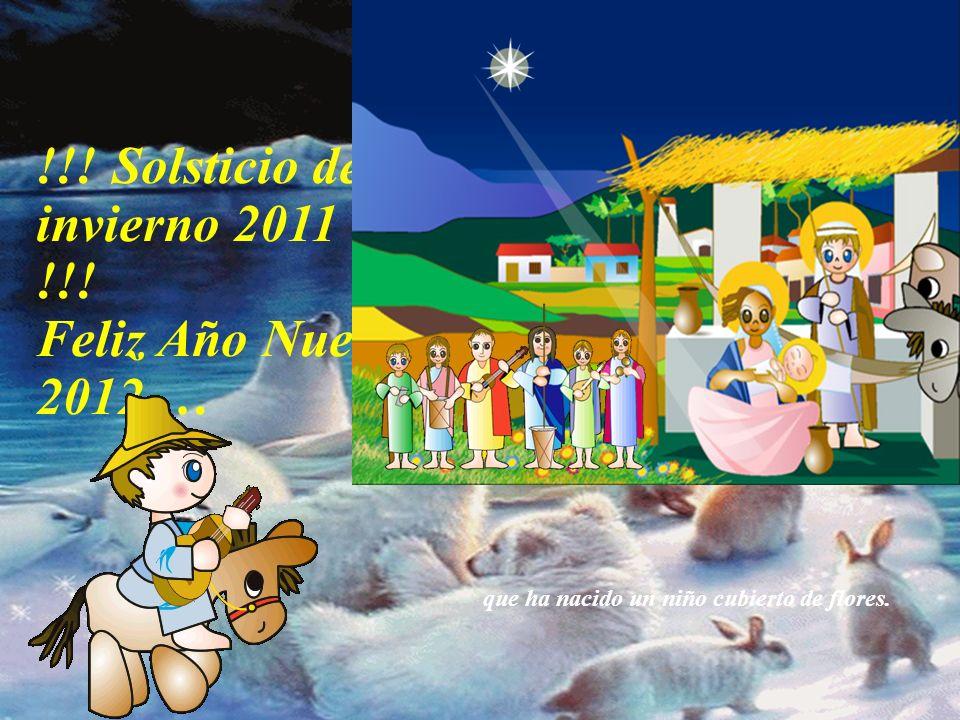 !!! Solsticio de invierno 2011 !!! Feliz Año Nuevo 2012 … Al niño nacer dicen los pastores:
