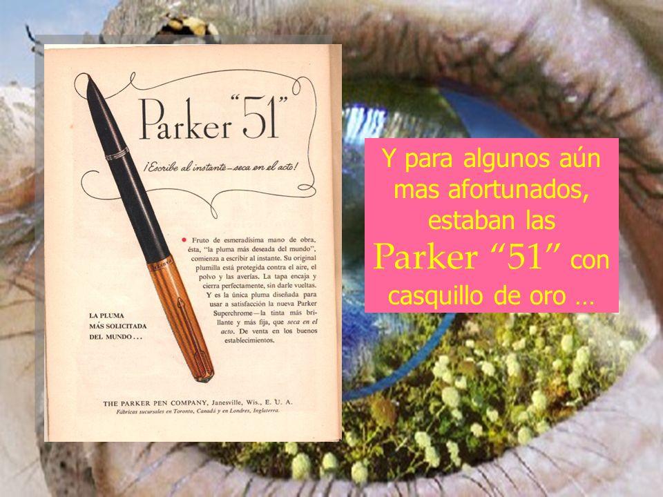 Y para algunos aún mas afortunados, estaban las Parker 51 con casquillo de oro …