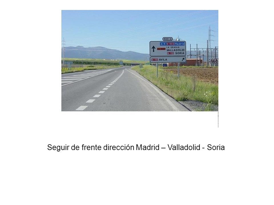 Seguir de frente dirección Madrid – Valladolid - Soria