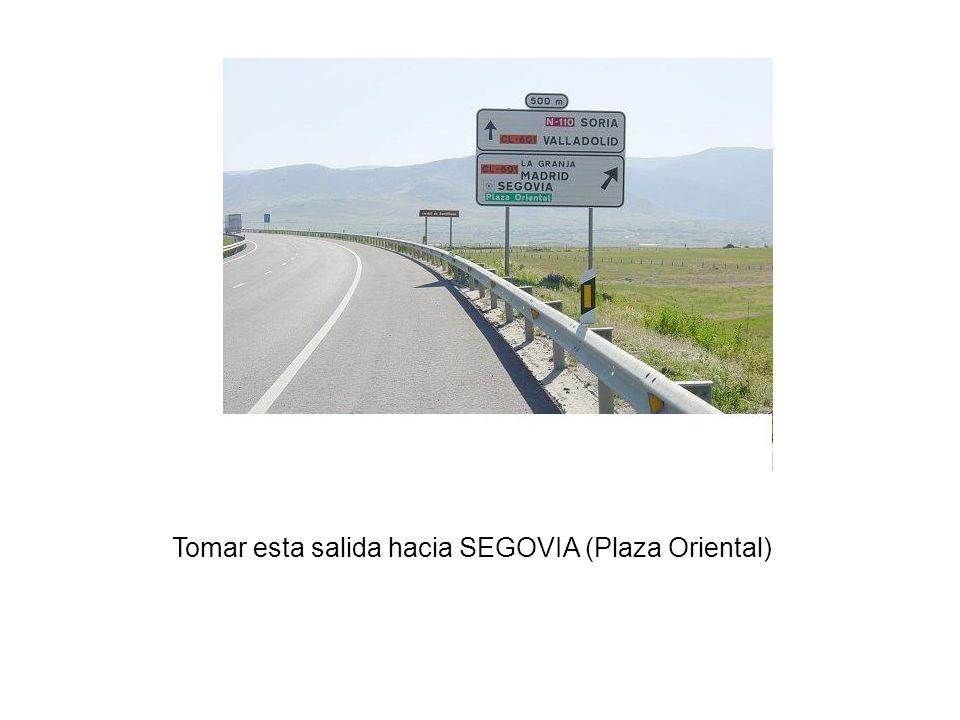 Tomar esta salida hacia SEGOVIA (Plaza Oriental)