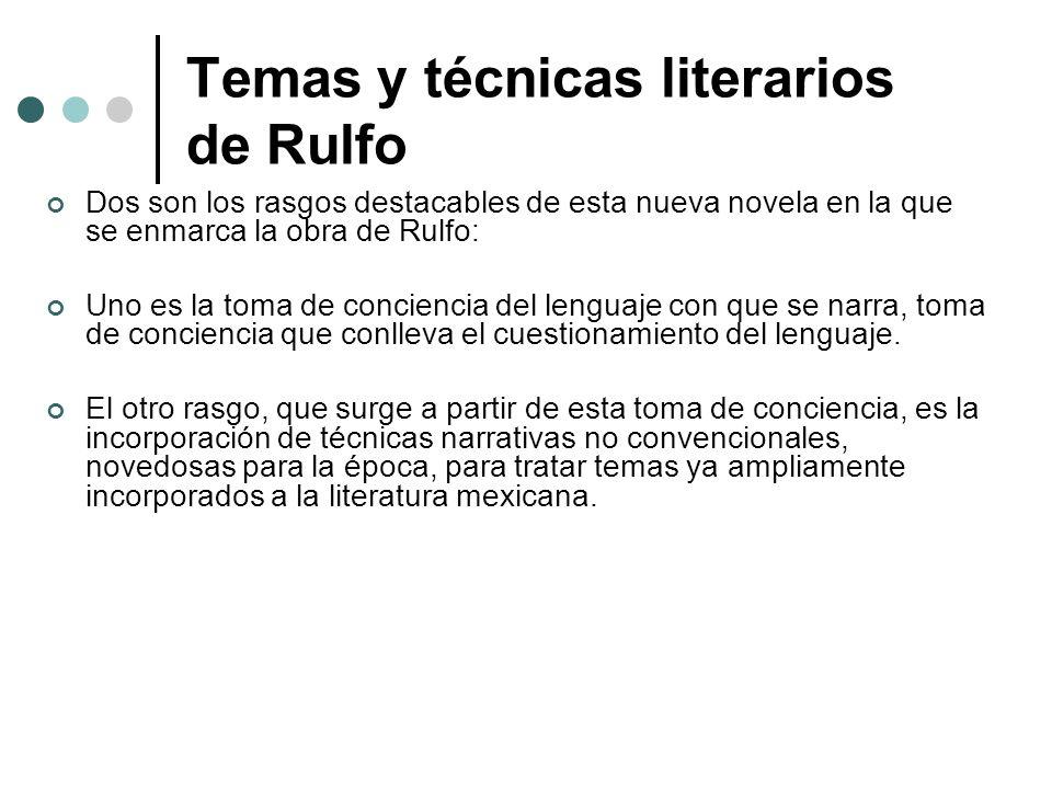 Temas y técnicas literarios de Rulfo Dos son los rasgos destacables de esta nueva novela en la que se enmarca la obra de Rulfo: Uno es la toma de conc