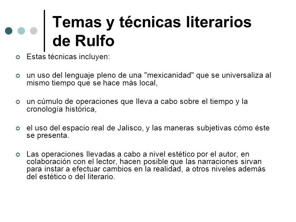 Temas y técnicas literarios de Rulfo Estas técnicas incluyen: un uso del lenguaje pleno de una