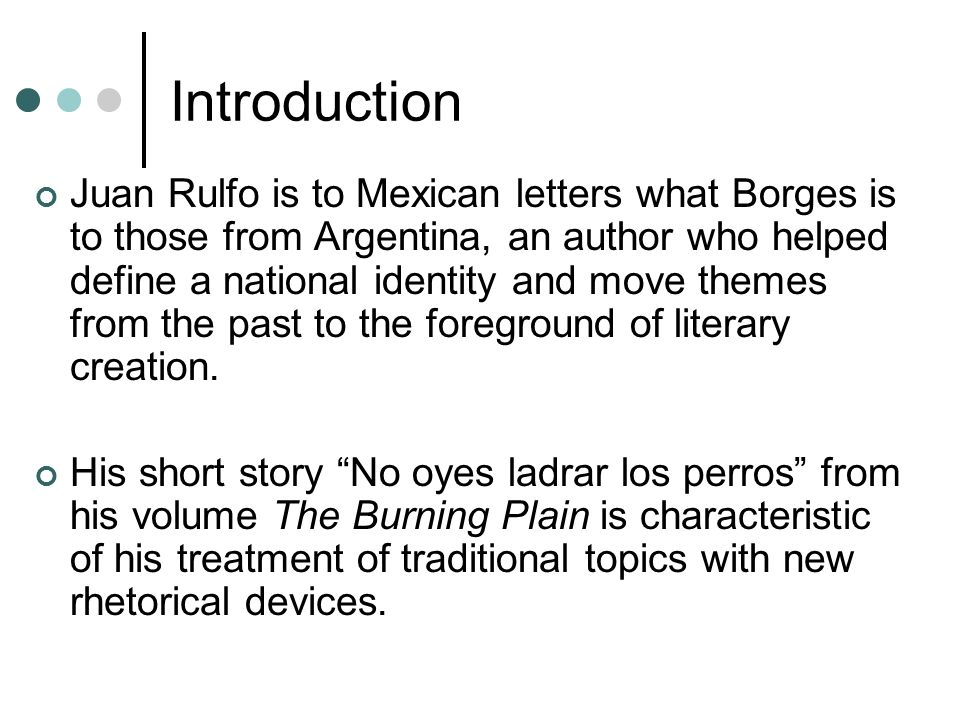 Introduction Juan Rulfo is to Mexican letters what Borges is to those from Argentina, an author who helped define a national identity and move themes
