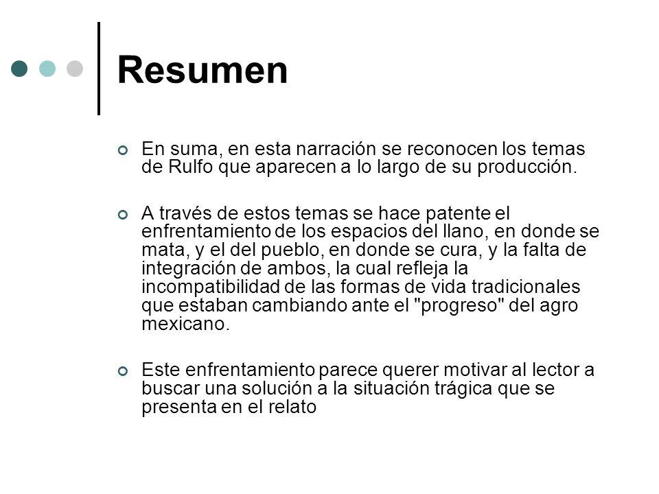 Resumen En suma, en esta narración se reconocen los temas de Rulfo que aparecen a lo largo de su producción. A través de estos temas se hace patente e