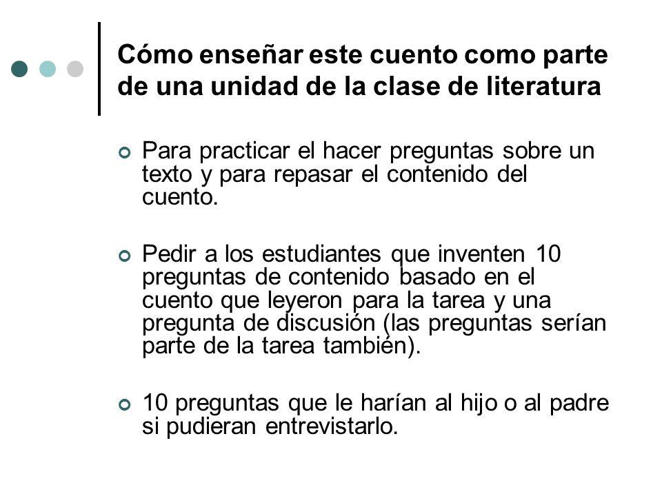 Cómo enseñar este cuento como parte de una unidad de la clase de literatura Para practicar el hacer preguntas sobre un texto y para repasar el conteni