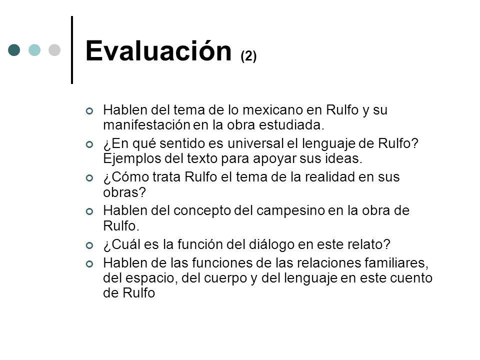 Evaluación (2) Hablen del tema de lo mexicano en Rulfo y su manifestación en la obra estudiada. ¿En qué sentido es universal el lenguaje de Rulfo? Eje