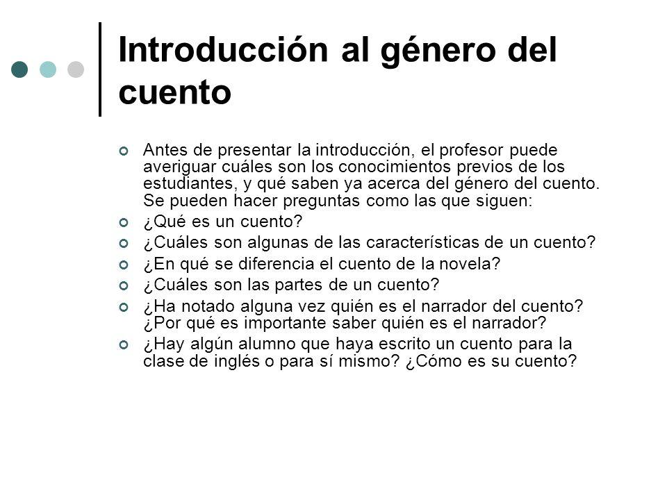 Introducción al género del cuento Antes de presentar la introducción, el profesor puede averiguar cuáles son los conocimientos previos de los estudian