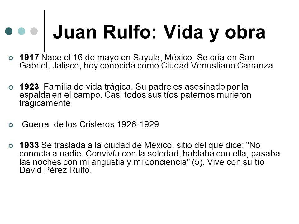 Juan Rulfo: Vida y obra 1917 Nace el 16 de mayo en Sayula, México. Se cría en San Gabriel, Jalisco, hoy conocida como Ciudad Venustiano Carranza 1923