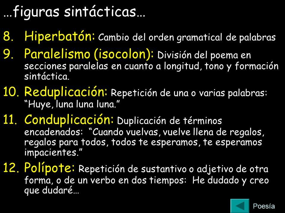…figuras sintácticas… 8. Hiperbatón: Cambio del orden gramatical de palabras 9. Paralelismo (isocolon): División del poema en secciones paralelas en c