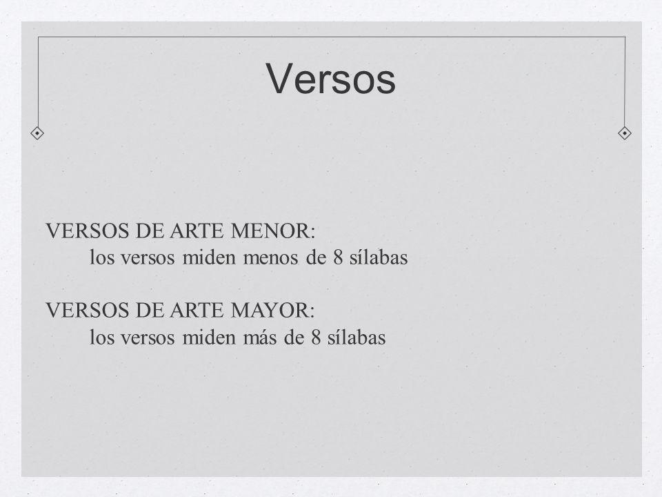 Versos VERSOS DE ARTE MENOR: los versos miden menos de 8 sílabas VERSOS DE ARTE MAYOR: los versos miden más de 8 sílabas