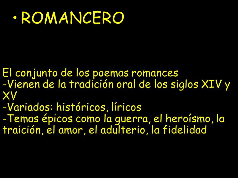26 El conjunto de los poemas romances -Vienen de la tradición oral de los siglos XIV y XV -Variados: históricos, líricos -Temas épicos como la guerra,