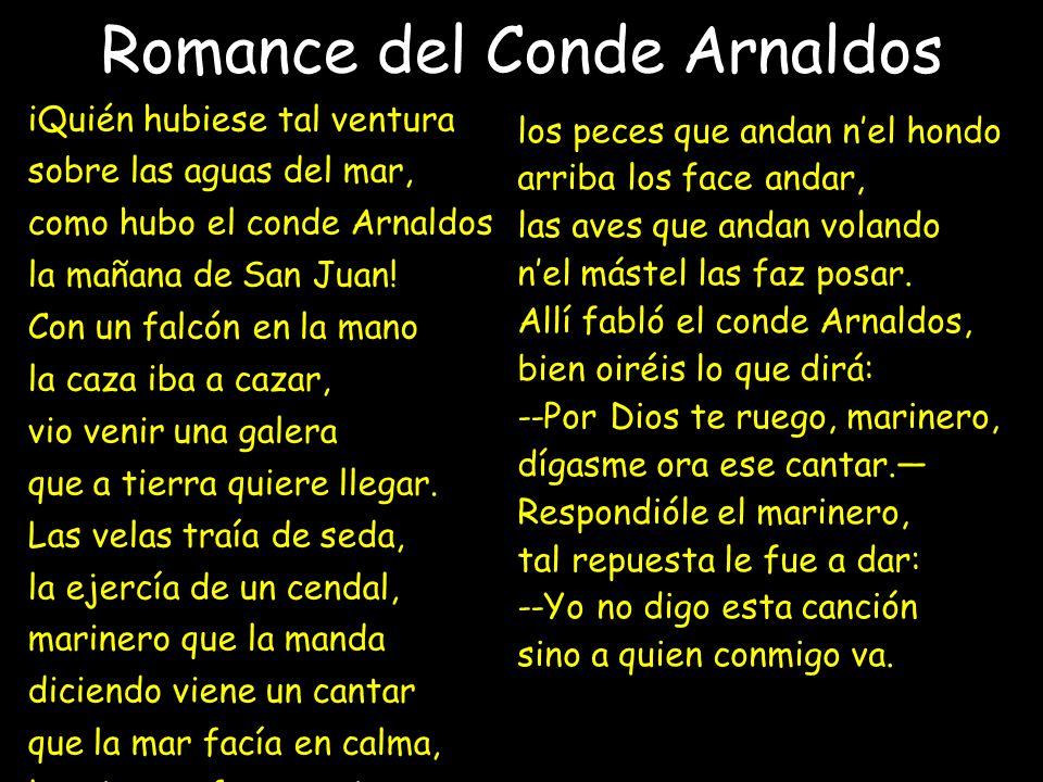 Romance del Conde Arnaldos iQuién hubiese tal ventura sobre las aguas del mar, como hubo el conde Arnaldos la mañana de San Juan! Con un falcón en la