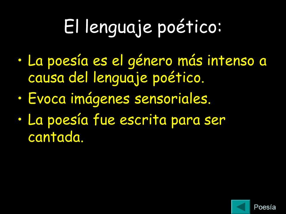El lenguaje poético: La poesía es el género más intenso a causa del lenguaje poético. Evoca imágenes sensoriales. La poesía fue escrita para ser canta
