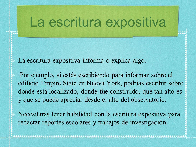 La escritura expositiva La escritura expositiva informa o explica algo.