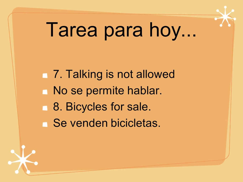 Tarea para hoy... 7. Talking is not allowed No se permite hablar. 8. Bicycles for sale. Se venden bicicletas.