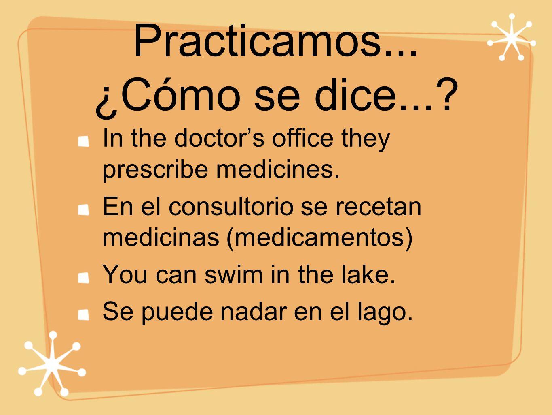 Practicamos... ¿Cómo se dice...? In the doctors office they prescribe medicines. En el consultorio se recetan medicinas (medicamentos) You can swim in