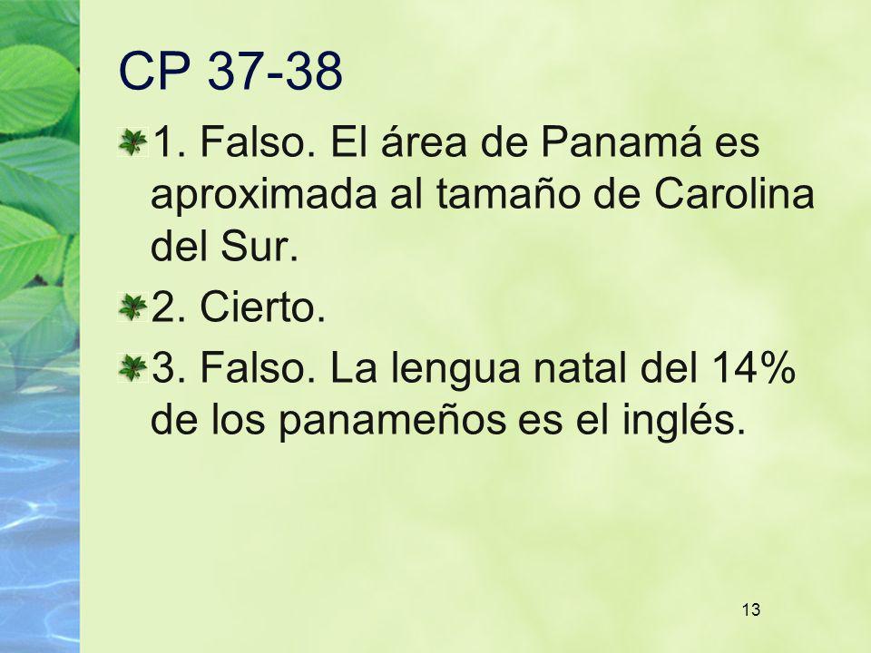 13 CP 37-38 1. Falso. El área de Panamá es aproximada al tamaño de Carolina del Sur. 2. Cierto. 3. Falso. La lengua natal del 14% de los panameños es