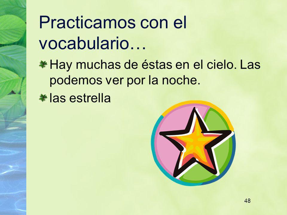 48 Practicamos con el vocabulario… Hay muchas de éstas en el cielo. Las podemos ver por la noche. las estrella