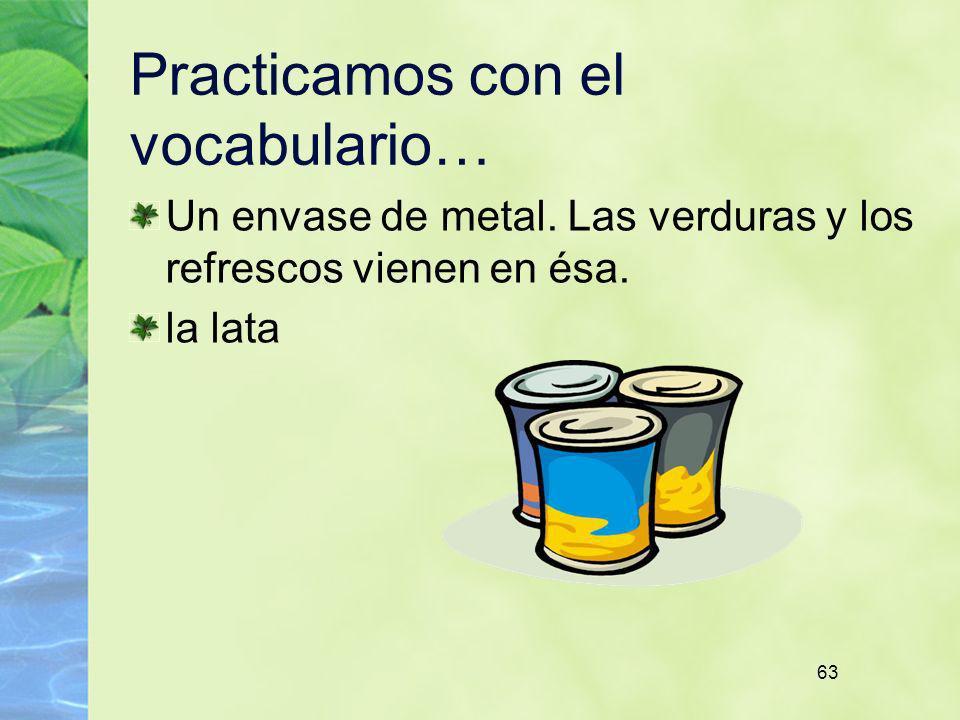 63 Practicamos con el vocabulario… Un envase de metal. Las verduras y los refrescos vienen en ésa. la lata