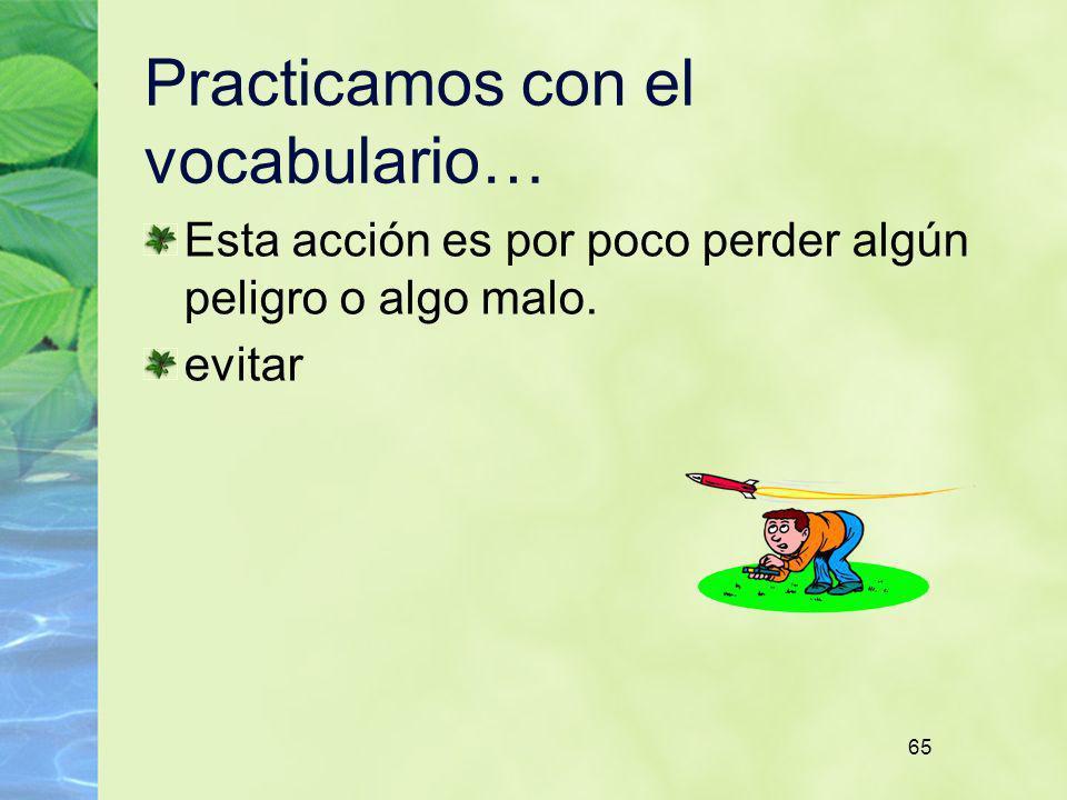 65 Practicamos con el vocabulario… Esta acción es por poco perder algún peligro o algo malo. evitar