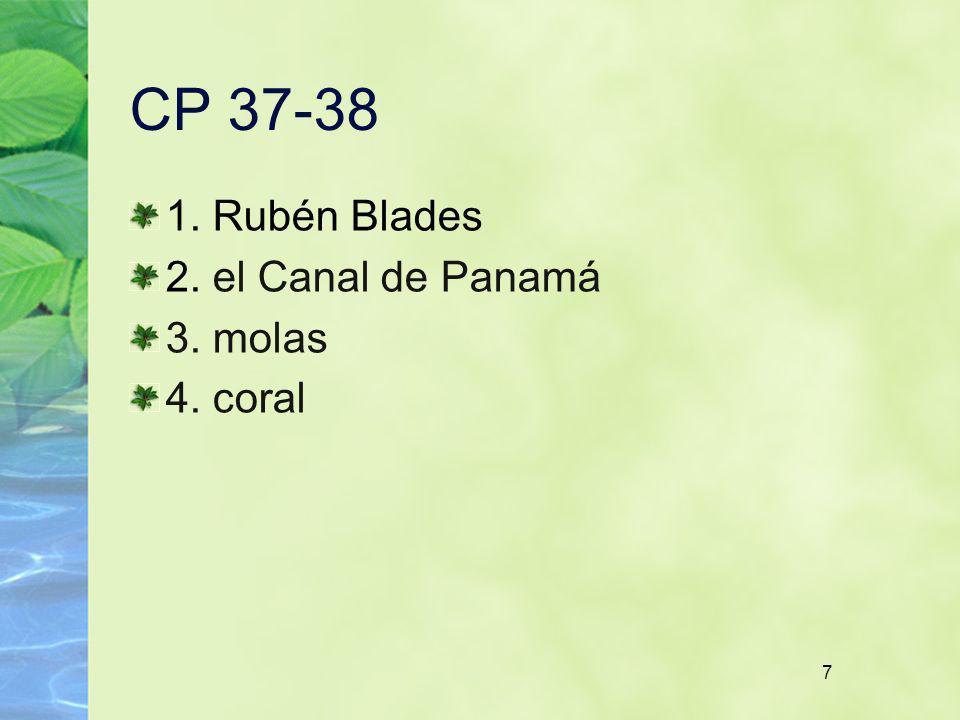 7 CP 37-38 1. Rubén Blades 2. el Canal de Panamá 3. molas 4. coral