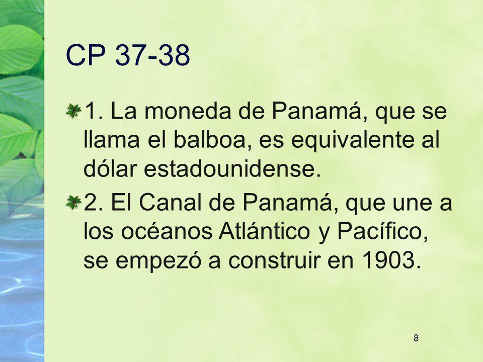 8 CP 37-38 1. La moneda de Panamá, que se llama el balboa, es equivalente al dólar estadounidense. 2. El Canal de Panamá, que une a los océanos Atlánt