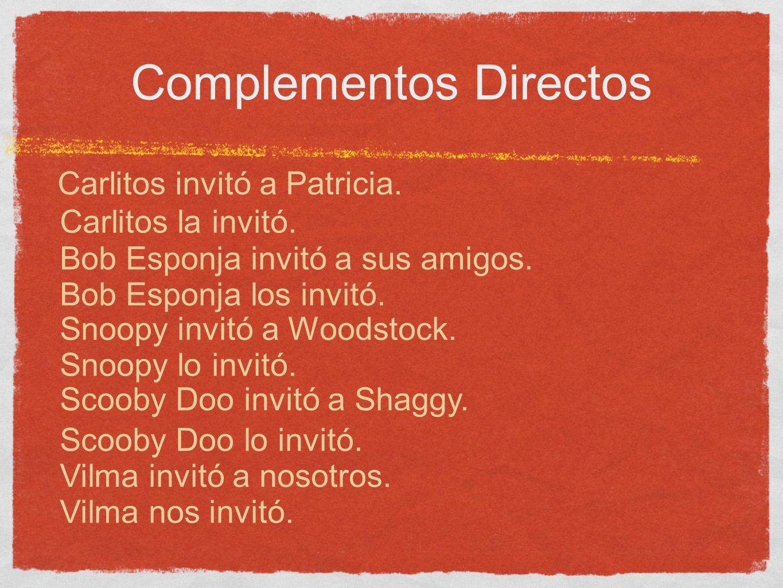 Complementos Directos Carlitos invitó a Patricia. Carlitos la invitó.