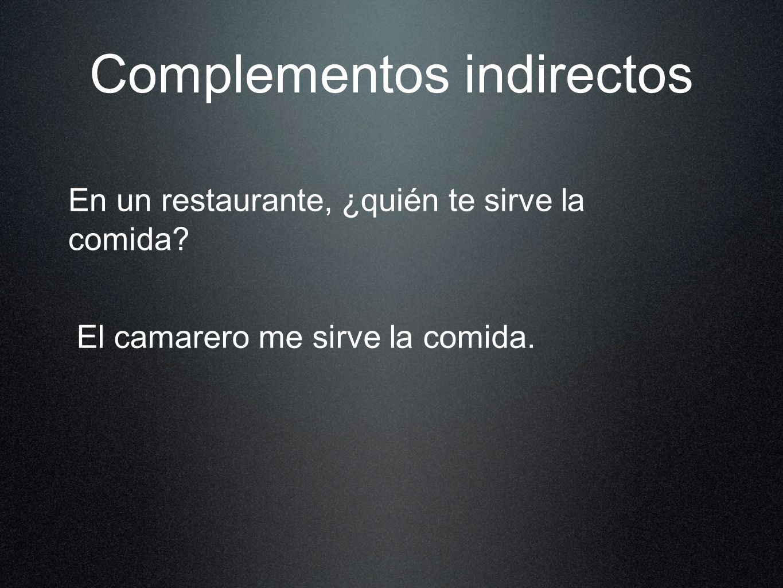 Complementos indirectos En un restaurante, ¿quién te sirve la comida.