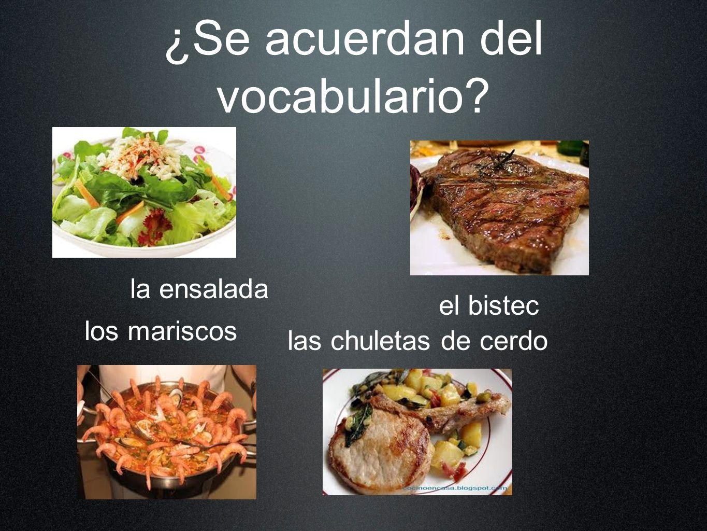 ¿Se acuerdan del vocabulario? la ensalada el bistec los mariscos las chuletas de cerdo