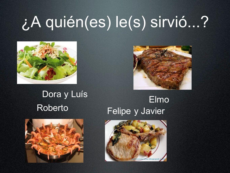 ¿A quién(es) le(s) sirvió...? Dora y Luís Elmo Roberto Felipe y Javier