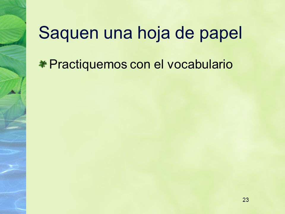 23 Saquen una hoja de papel Practiquemos con el vocabulario