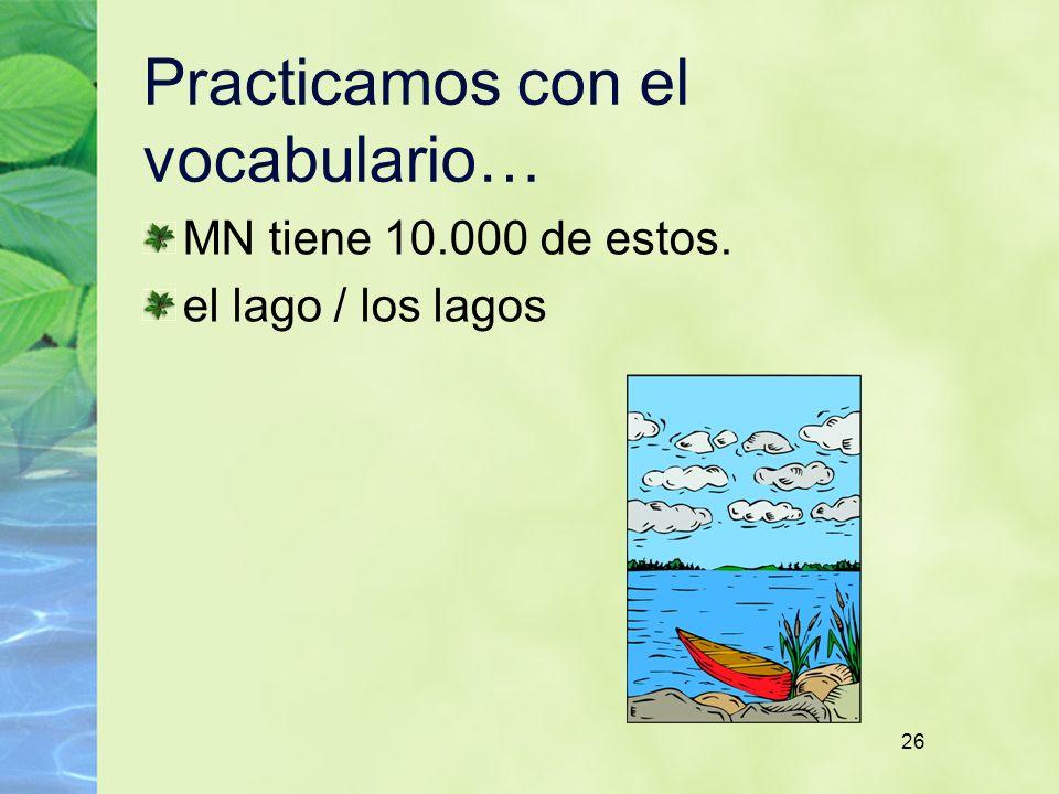 26 Practicamos con el vocabulario… MN tiene 10.000 de estos. el lago / los lagos