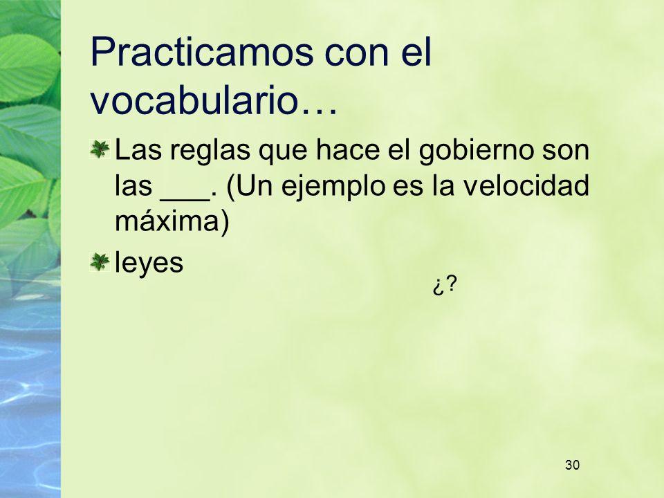 30 Practicamos con el vocabulario… Las reglas que hace el gobierno son las ___. (Un ejemplo es la velocidad máxima) leyes ¿?