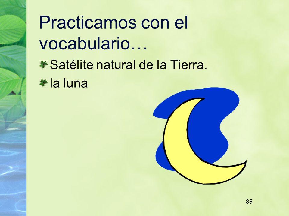 35 Practicamos con el vocabulario… Satélite natural de la Tierra. la luna