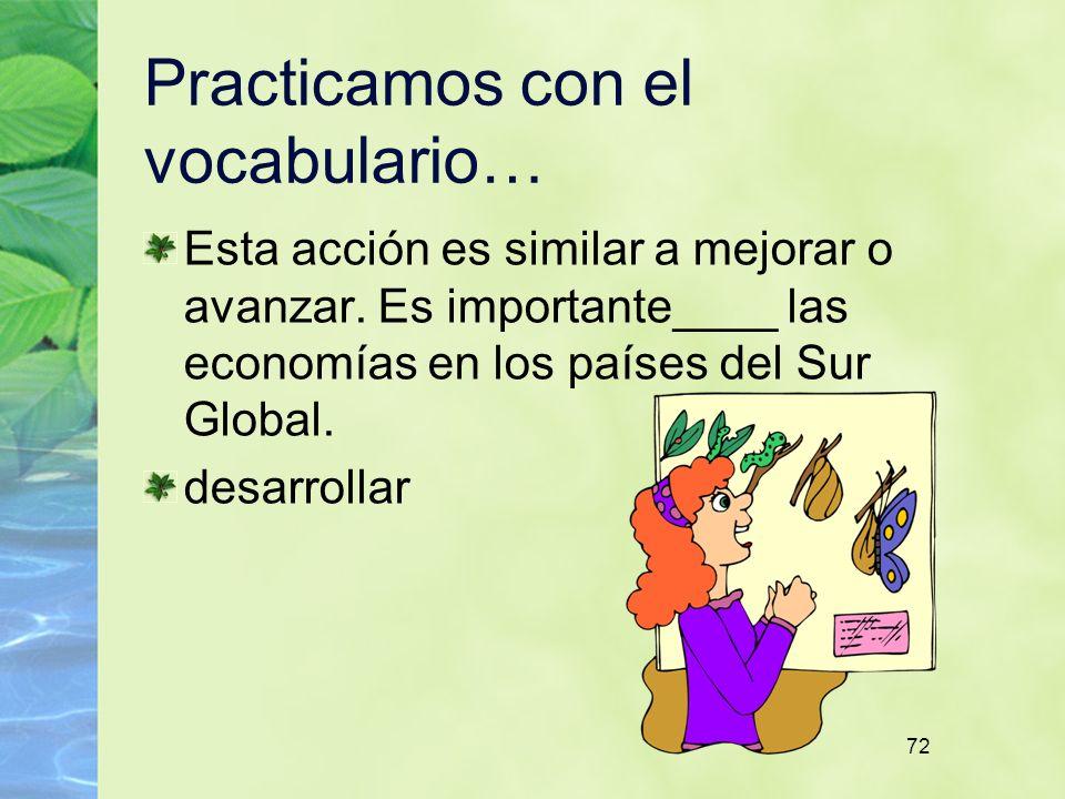 72 Practicamos con el vocabulario… Esta acción es similar a mejorar o avanzar. Es importante____ las economías en los países del Sur Global. desarroll